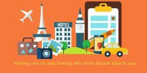 Những yếu tố ảnh hưởng đến kinh doanh khách sạn