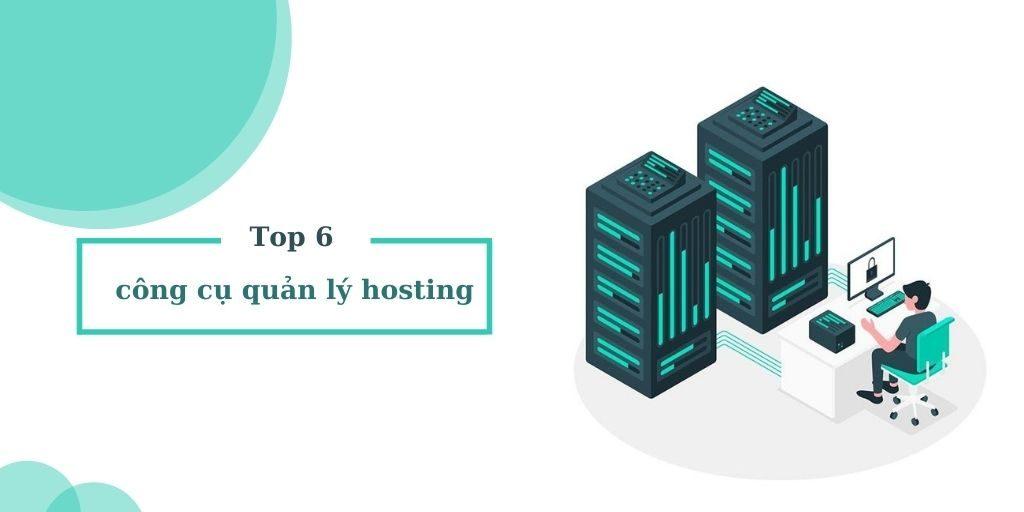 Top 6 công cụ quản lý hosting hiệu quả nhất hiện nay