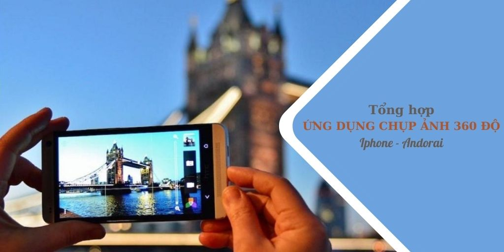 Tổng hợp ứng dụng chụp ảnh 360 độ trên điện thoại