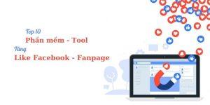 Top 10 phần mềm TĂNG LIKE Facebook, tăng lượng tương tác