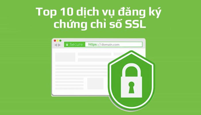 Top 10 dịch vụ đăng ký chứng chỉ số SSL cho website