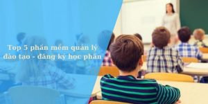 top 5 phần mềm quản lý đào tạo, đăng ký học phần