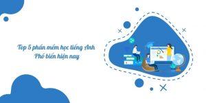 top 5 phần mềm học tiếng anh trực tuyến