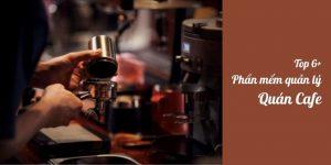 Top 6 phần mềm quản lý cafe