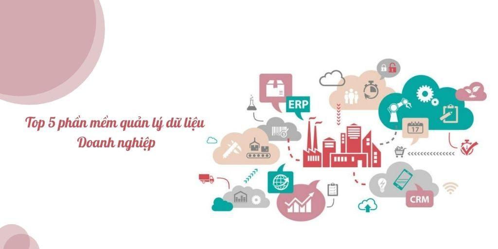 Top 5 phần mềm quản lý dữ liệu cho doanh nghiệp