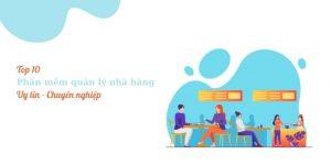 Top 10 phần mềm quản lý nhà hàng uy tin, chuyên nghiệp