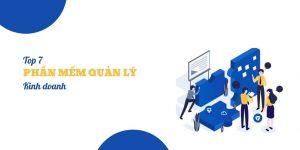 Top 7 phần mềm quản lý kinh doanh hàng đầu Việt Nam